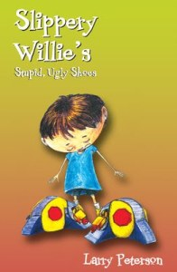 Slippery Willie's Stupid, Ugly Shoes by Larry Peterson